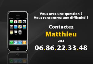 Contactez Matthieu au 06 86 22 33 48